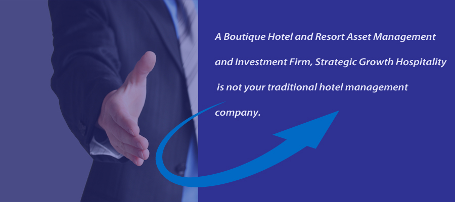 A Boutique Hotel and Resort Asset Management and Investment Firm, Strategic Growth Hospitality is not your traditional hotel management company.